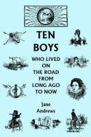 Ten Boys Who Lived on the Road from Long Ago to Now by Jane (University of the West of England UK) Andrews