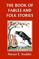 The Book of Fables and Folk Stories by Horace, E. Scudder