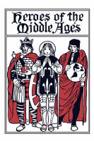 Heroes of the Middle Ages by Eva, March Tappan