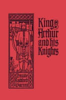King Arthur and His Knights by Maude, Radford Warren