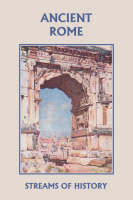 Streams of History Ancient Rome (yesterday's Classics) by Ellwood W. Kemp