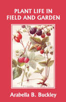 Plant Life in Field and Garden (Yesterday's Classics) by Arabella Buckley