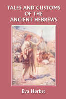 Tales and Customs of the Ancient Hebrews (Yesterday's Classics) by Eva Herbst