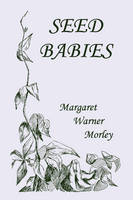 Seed-Babies, Illustrated Edition (Yesterday's Classics) by Margaret W. Morley