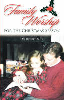 Family Worship for the Christmas Season by Ray Rhodes