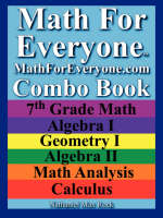 Math for Everyone Combo Book 7th Grade Math, Algebra I, Geometry I, Algebra II, Math Analysis, Calculus by Nathaniel Max Rock