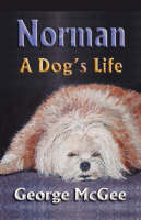 Norman A Dog's Life by George, McGee