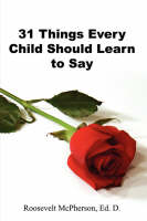 31 Things Every Child Should Learn to Say by Ed D Roosevelt McPherson, Roosevelt McPherson Ed D