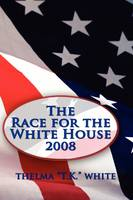 The Race for the White House 2008 by T K White