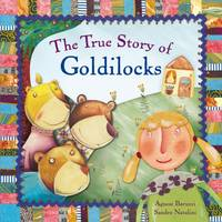 The True Story of Goldilocks by Sandro Natalini, Agnese Baruzzi