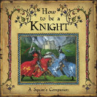How to be a Knight by David Steer
