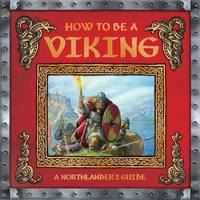 How to be a Viking by Ari Berk, Milivoj Ceran, Neil Chapman, Alistair Graham