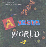 A Whole World by Antonin Louchard, Katy Couprie