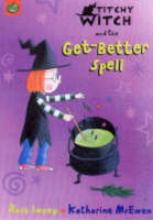 Titchy-Witch and the Get-Better Spell by Rose Impey