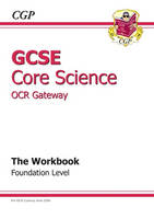 GCSE Core Science OCR Gateway Workbook - Foundation (A*-G Course) by CGP Books
