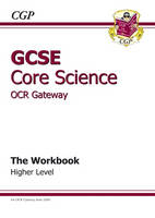 GCSE Core Science OCR Gateway Workbook - Higher (A*-G Course) by CGP Books