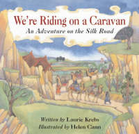 We're Riding on a Caravan An Adventure on the Silk Road by Laurie Krebs