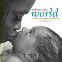 Welcome to the World A Celebration of Birth and Babies from Many Cultures by Nikki Siegen-Smith