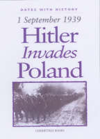 Hitler Invades Poland 1 September 1939 by John Malam