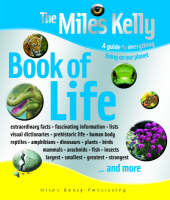 The Miles Kelly Book of Life A Guide to Everything Living on Our Planet by