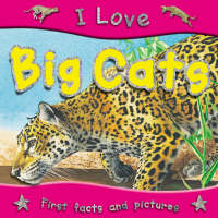 I Love Big Cats by Steve Parker