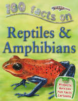 100 Facts Reptiles and Amphibians by Ann Kay