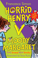 Horrid Henry Versus Moody Margaret Horrid Henry's Double Dare AND Moody Margaret Strikes Back by Francesca Simon