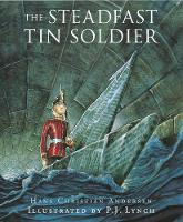 The Steadfast Tin Soldier A Retelling of Hans Christian Andersen's Tale by Hans Christian Andersen, Naomi Lewis