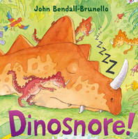 Dinosnore! by John Bendall-Brunello