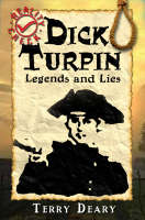 Dick Turpin Legends and Lies by Terry Deary