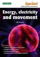 Secondary Specials!: Science- Energy, Electricity and Movement by Gillian Murphy
