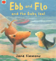 Ebb and Flo and the Baby Seal by Jane Simmons