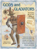 Gods and Gladiators Everyday Life at the Dawn of Civilization by Philip Steele, Richard Tames