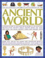 The Illustrated Children's Encyclopedia of the Ancient World Step Back in Time to Discover the Wonders of the Stone Age, Ancient Egypt, Ancient Greece, Ancient Rome, the Aztec and Maya, the Incas, Anc by John Haywood, Charlotte Hurdman, Richard Tames