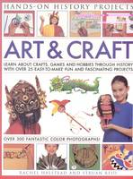 Art and Craft Discover the Things People Made and the Games They Played Around the World, with 25 Great Step-by-step Projects by Struan Reid, Rachel Halstead