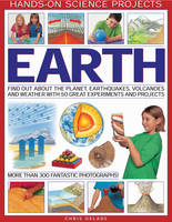 Earth Find Out About the Planet, Volcanoes, Earthquakes and the Weather with 50 Great Experiments and Projects by Chris Oxlade