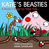 Katie's Beasties Creepie-crawlies for Wee Folk by Karen Sutherland