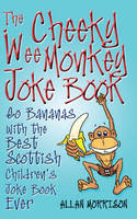Cheeky Wee Monkey Joke Book Go Bananas with the Best Scottish Children's Joke Book Ever by Allan Morrison