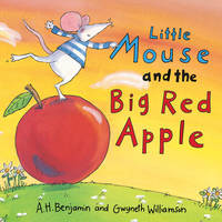 Little Mouse and the Big Red Apple by A. H. Benjamin, Gwyneth Williamson