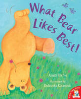 What Bear Likes Best! by Alison Ritchie, Dubravka Kolanovic