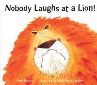 Nobody Laughs at a Lion! by Paul Bright, Matt Buckingham