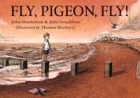 Fly, Pigeon, Fly! by John Henderson, Julia Donaldson, Thomas Docherty