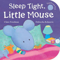 Sleep Tight, Little Mouse by Claire Freedman, Dubravka Kolanovic