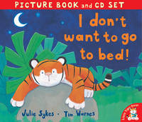 I Don't Want to Go to Bed! by Julie Sykes, Tim Warnes