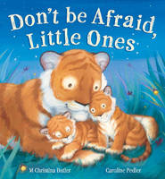 Don't be Afraid, Little Ones by M. Christina Butler, Caroline Pedler
