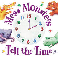 Mess Monsters Tell the Time by Beth Shoshan