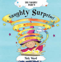 The Naughty Fairy's Naughty Surprise! by Nick Ward