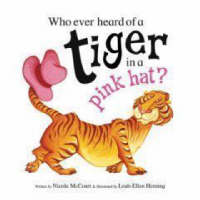 Who Ever Heard of a Tiger in a Pink Hat? by Nicola Stott McCourt
