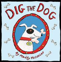 Dig the Dog by Maddy McClellan
