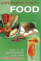 Experiment with Food Easy-To-Do Experiments That Make Science Fun by Neena Chowdhary